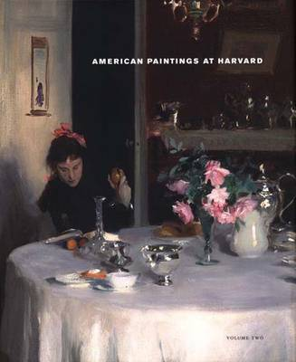 American Paintings at Harvard: Paintings, Watercolors, Pastels, and Stained Glass by Artists Born 1826-1856 Volume 2 - Harvard University Art Museums (Hardback)