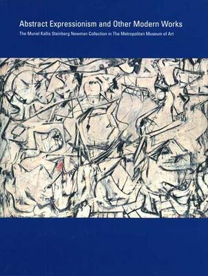 Abstract Expressionism and Other Modern Works: The Muriel Kallis Steinberg Newman Collection in The Metropolitan Museum of Art (Hardback)