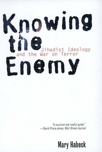 Knowing the Enemy: Jihadist Ideology and the War on Terror (Paperback)
