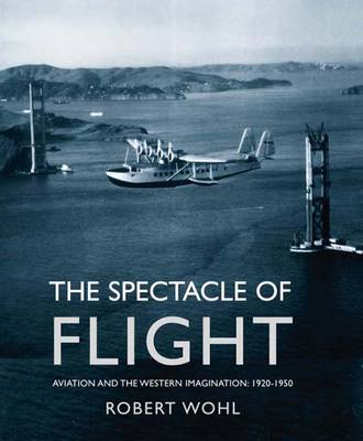 The Spectacle of Flight: Aviation and the Western Imagination, 1920-1950 (Paperback)