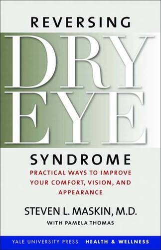 Reversing Dry Eye Syndrome: Practical Ways to Improve Your Comfort, Vision, and Appearance - Yale University Press Health & Wellness (Paperback)
