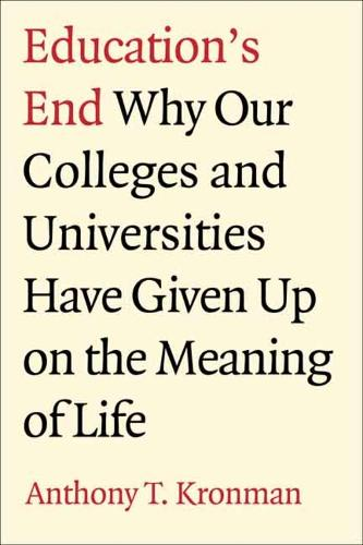 Education's End: Why Our Colleges and Universities Have Given Up on the Meaning of Life (Hardback)