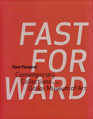 Fast Forward: Contemporary Collections for the Dallas Museum of Art (Hardback)