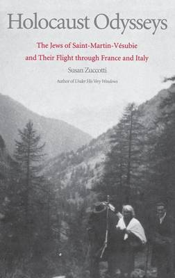 Holocaust Odysseys: The Jews of Saint-Martin-Vesubie and Their Flight through France and Italy (Hardback)