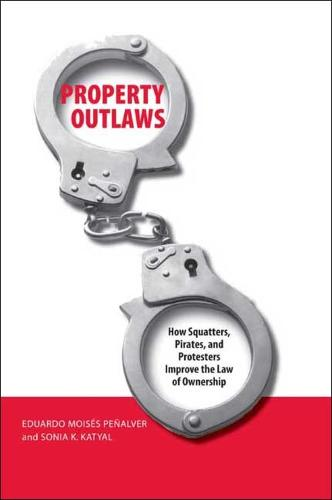 Property Outlaws: How Squatters, Pirates, and Protesters Improve the Law of Ownership (Paperback)
