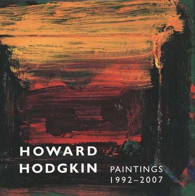Howard Hodgkin, Paintings 1992-2007 (Hardback)