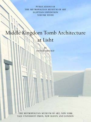 Middle Kingdom Tomb Architecture at Lisht: Egyptian Expedition - Metropolitan Museum of Art (Hardback)