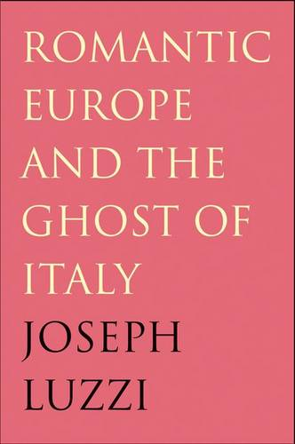 Romantic Europe and the Ghost of Italy (Hardback)