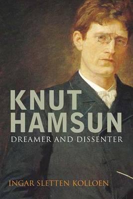 Knut Hamsun: Dreamer & Dissenter (Hardback)