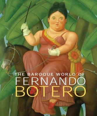 The Baroque World of Fernando Botero (Hardback)