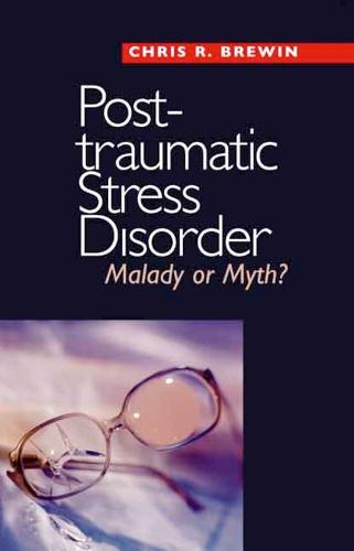 Posttraumatic Stress Disorder: Malady or Myth? - Current Perspectives in Psychology (Paperback)