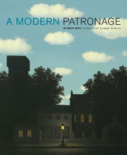 A Modern Patronage: de Menil Gifts to American and European Museums (Hardback)