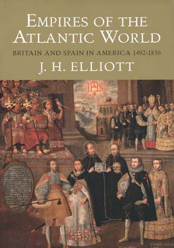 Empires of the Atlantic World: Britain and Spain in America 1492-1830 (Paperback)