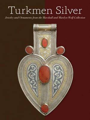 Turkmen Jewelry: Silver Ornaments from the Marshall and Marilyn R. Wolf Collection (Hardback)