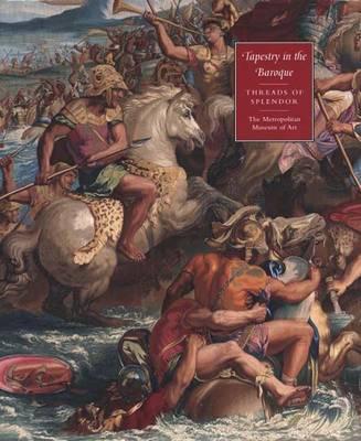 Tapestry in the Baroque: Threads of Splendor (Hardback)