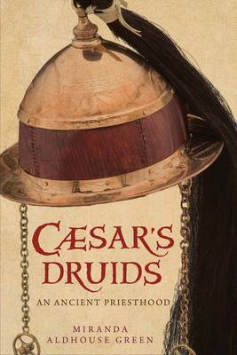 Caesar's Druids: An Ancient Priesthood (Hardback)