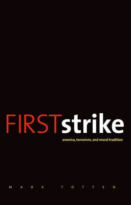 First Strike: America, Terrorism, and Moral Tradition (Hardback)
