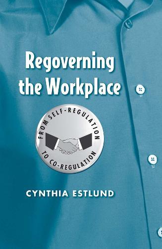 Regoverning the Workplace: From Self-Regulation to Co-Regulation (Hardback)