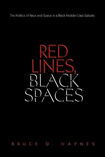 Red Lines, Black Spaces: The Politics of Race and Space in a Black Middle-Class Suburb (Paperback)
