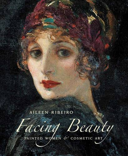 Facing Beauty: Painted Women and Cosmetic Art (Hardback)
