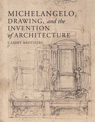 Michelangelo, Drawing, and the Invention of Architecture (Hardback)