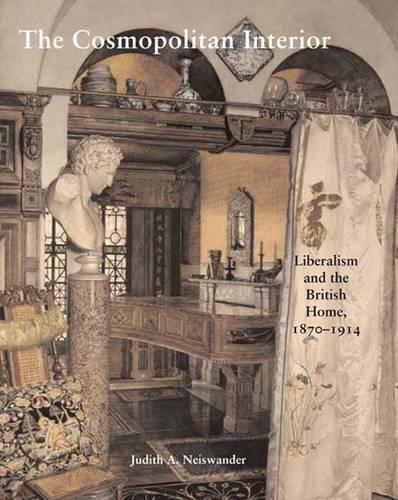 The Cosmopolitan Interior: Liberalism and the British Home, 1870-1914 (Hardback)