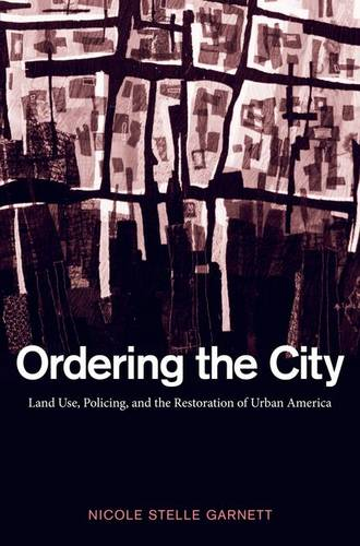 Ordering the City: Land Use, Policing, and the Restoration of Urban America (Paperback)