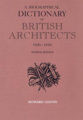A Biographical Dictionary of British Architects, 1600-1840: Fourth Edition - The Paul Mellon Centre for Studies in British Art (Hardback)