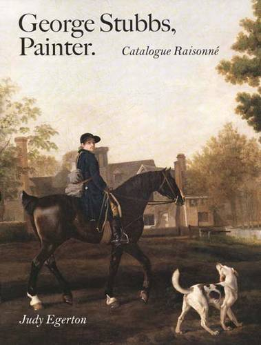 George Stubbs, Painter: Catalogue Raisonne (Hardback)