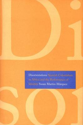Disorientations: Spanish Colonialism in Africa and the Performance of Identity (Hardback)