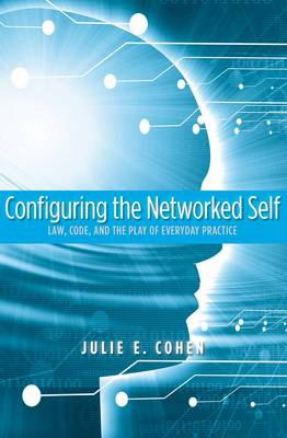 Configuring the Networked Self: Law, Code, and the Play of Everyday Practice (Paperback)