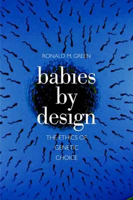 Babies by Design: The Ethics of Genetic Choice (Hardback)