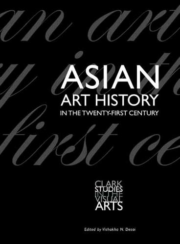 Asian Art History in the Twenty-First Century - Clark Studies in the Visual Arts (Paperback)