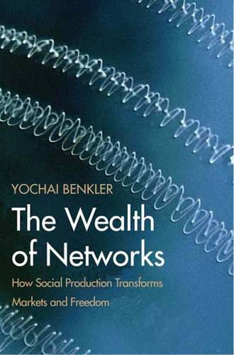 The Wealth of Networks: How Social Production Transforms Markets and Freedom (Paperback)