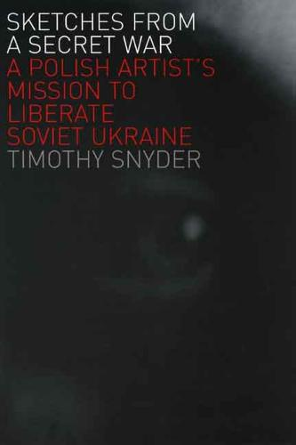 Sketches from a Secret War: A Polish Artist's Mission to Liberate Soviet Ukraine (Paperback)