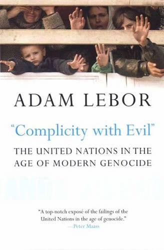 """Complicity with Evil"": The United Nations in the Age of Modern Genocide (Paperback)"