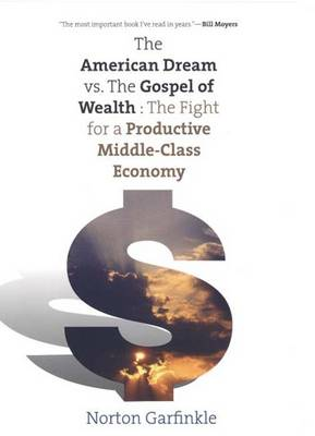 The American Dream vs. The Gospel of Wealth: The Fight for a Productive Middle-Class Economy - The Future of American Democracy Series (Paperback)