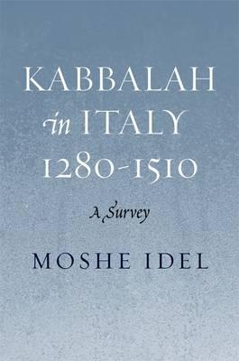 Kabbalah in Italy, 1280-1510: A Survey (Hardback)