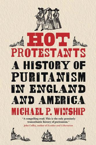 Hot Protestants: A History of Puritanism in England and America (Hardback)