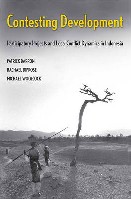 Contesting Development: Participatory Projects and Local Conflict Dynamics in Indonesia - Yale Agrarian Studies Series (Hardback)