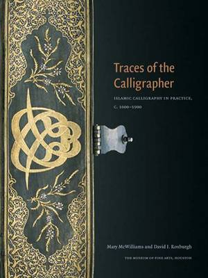 Traces of the Calligrapher: Islamic Calligraphy in Practice, C. 1600-1900 - Museum of Fine Arts, Houston (Paperback)