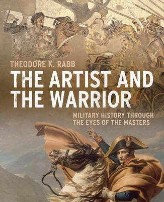 The Artist and the Warrior: Military History through the Eyes of the Masters (Hardback)