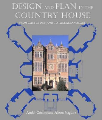 Design and Plan in the Country House: From Castle Donjons to Palladian Boxes (Hardback)