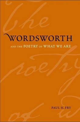 Wordsworth and the Poetry of What We Are - Yale Studies in English (Hardback)