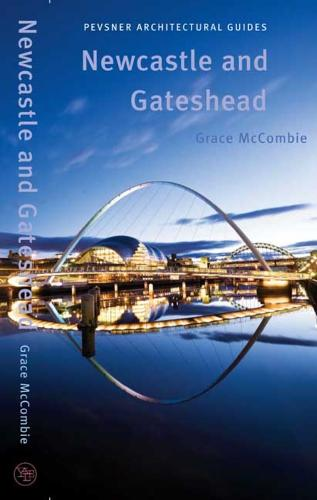Newcastle and Gateshead: Pevsner City Guide - Pevsner Architectural Guides: City Guides (Paperback)