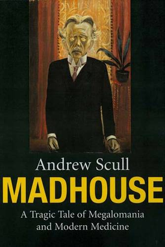 Madhouse: A Tragic Tale of Megalomania and Modern Medicine (Paperback)