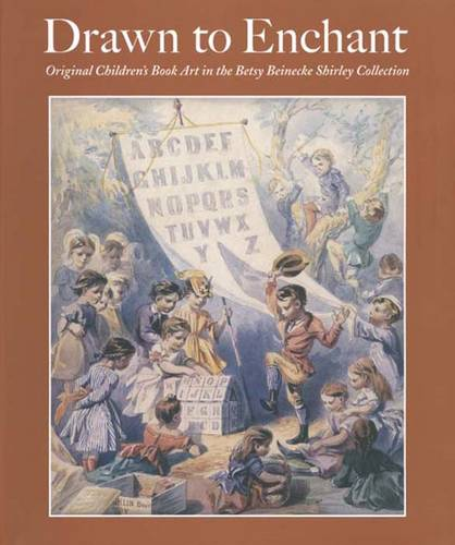 Drawn to Enchant: Original Children's Book Art in the Betsy Beinecke Shirley Collection (Hardback)