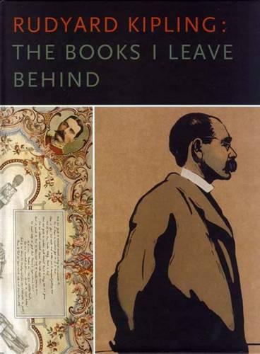 Rudyard Kipling: The Books I Leave Behind (Hardback)