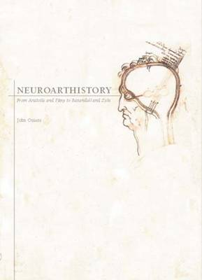 Neuroarthistory: From Aristotle and Pliny to Baxandall and Zeki (Hardback)