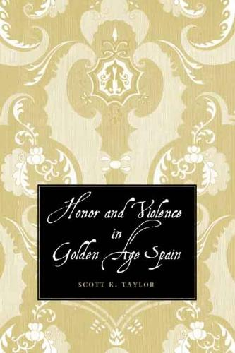 Honor and Violence in Golden Age Spain (Hardback)